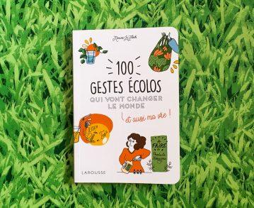 100 gestes écolos qui vont changer le monde, et aussi ma vie!